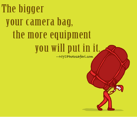 NYC Photo Safari -- The bigger your camera bag, the more you will put in it.