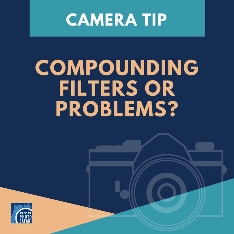 Camera Tip: Compounding Filters or Problems?